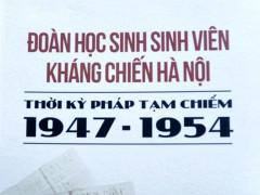 Ra mắt di sản của Đoàn học sinh sinh viên kháng chiến Hà Nội 1947 - 1954