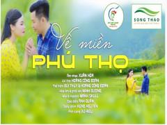 Về miền Phú Thọ - MV ca nhạc cảm động về miền đất Tổ